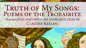 Truth of My Songs: Poems of the Trobairitz  |  Claudia Keelan