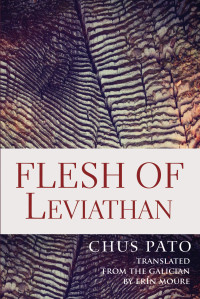 Flesh of Leviathan  |  Chus Pato (tr. Erín Moure)